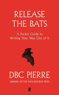 Release the Bats: A Pocket Guide to Writing Your Way Out Of It