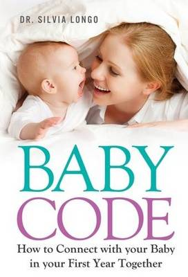 Baby Code: How to Connect with Your Baby in Your First Year Together