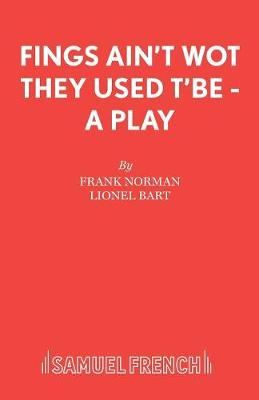 Fings Ain't Wot They Used t'be: Libretto