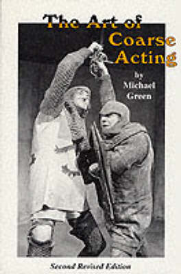 The Art of Coarse Acting, or, How to Wreck an Amateur Dramatic Society