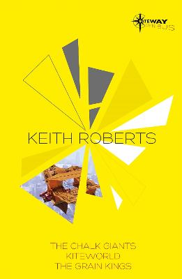 Keith Roberts SF Gateway Omnibus: The Chalk Giants, Kiteworld, The Grain Kings