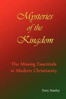 "Mysteries of the Kingdom ""The Missing Essentials in Modern Christianity"""