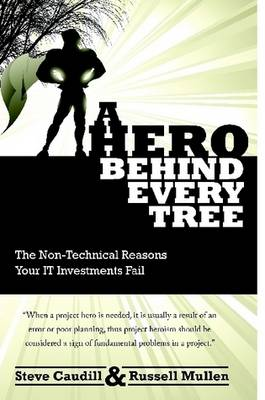 A Hero Behind Every Tree - The Non-Technical Reasons Your IT Investments Fail.