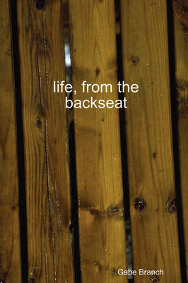 Life, from the Backseat