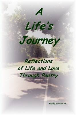 A Life's Journey: Reflections of Life and Love Through Poetry