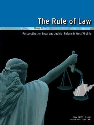 The Rule of Law: Perspectives on Legal and Judicial Reform in West Virginia