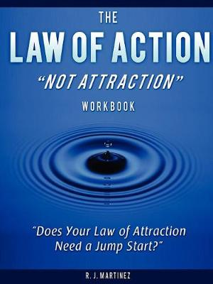 The Law of Action Not Attraction
