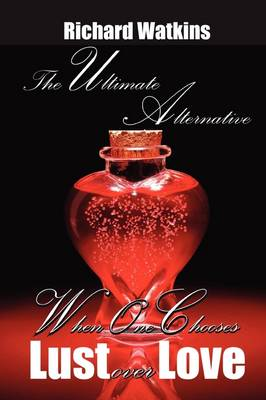 The Ultimate Alternative: When One Chooses Lust Over Love