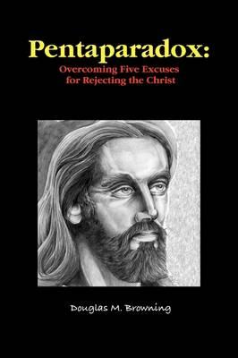 Pentaparadox: Overcoming Five Excuses for Rejecting the Christ