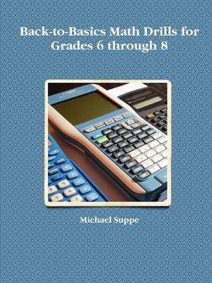 Back-to-Basics Math Drills for Grades 6 Through 8