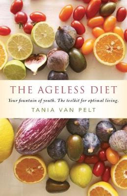 The Ageless Diet: Your Fountain of Youth. the Toolkit for Optimal Living.