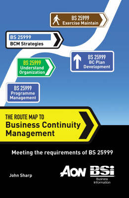 The Route Map to Business Continuity Management: Meeting the Requirements of BS 25999