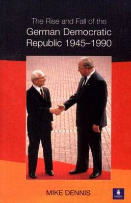 The Rise and Fall of the German Democratic Republic 1945-1990