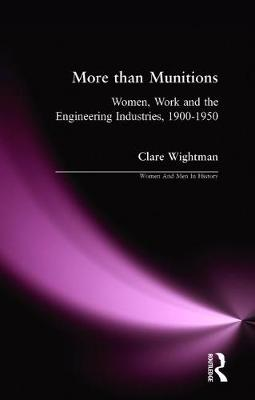 More than Munitions: Women, Work and the Engineering Industries, 1900-1950