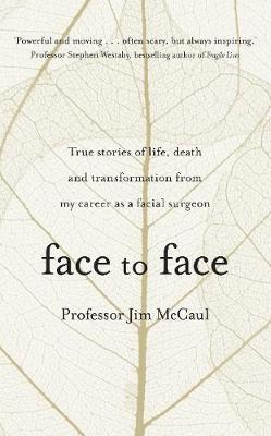 Face to Face: True stories of life, death and transformation from my career as a facial surgeon