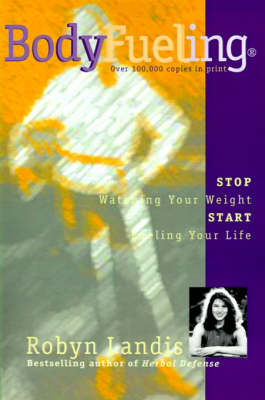 Bodyfueling: Stop Watching Your Weight Start Fueling Your Life