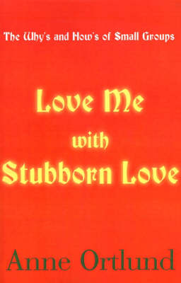 Love Me with Stubborn Love: The Why's and How's of Small Groups