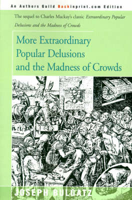 More Extraordinary Popular Delusions and the Madness of Crowds
