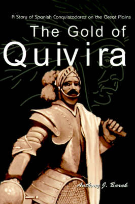 The Gold of Quivira: A Story of Spanish Conquistadores on the Great Plains