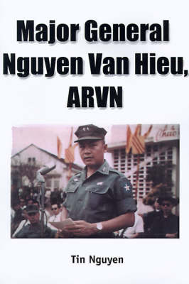 Major General Nguyen Van Hieu, ARVN: A Revealing Insight of the ARVN and a Unique Perspective of the Vietnam War
