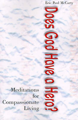 Does God Have a Hero?: Meditations for Compassionate Living