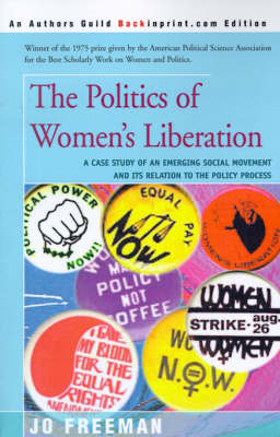 The Politics of Women's Liberation: A Case Study of an Emerging Social Movement and Its Relation to the Policy Process