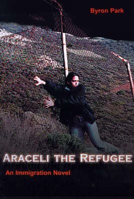 Araceli the Refugee: An Immigration Novel