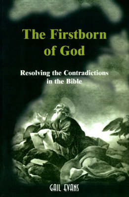 The Firstborn of God: Resolving the Contradictions in the Bible