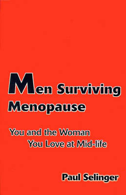 Men Surviving Menopause: You and the Woman You Love at Mid-Life