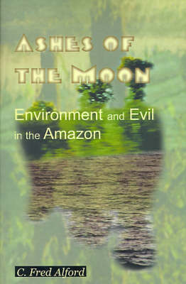 Ashes of the Moon: Environment and Evil in the Amazon
