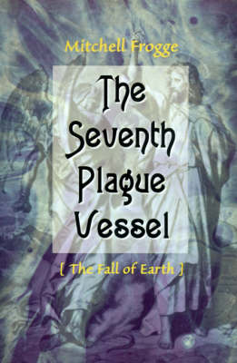 The Seventh Plague Vessel: The Fall of Earth