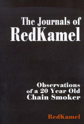 The Journals of RedKamel: Observations of a 20 Year Old Chain Smoker