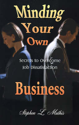 Minding Your Own Business: Secrets to Overcome Job Dissatisfaction