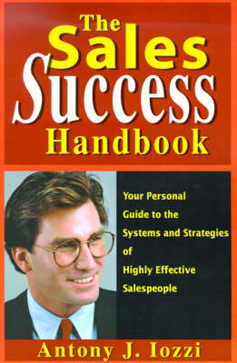 The Sales Success Handbook: Your Personal Guide to the Systems and Strategies of Highly Successful Salespeople