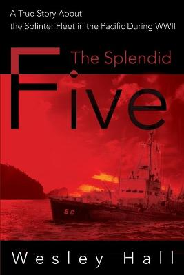 The Splendid Five: A True Story about the Splinter in the Pacific During WWII