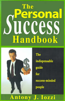 The Personal Success Handbook: How to Achieve Personal Excellence and Lead Yourself to Wealth, Health and Happiness