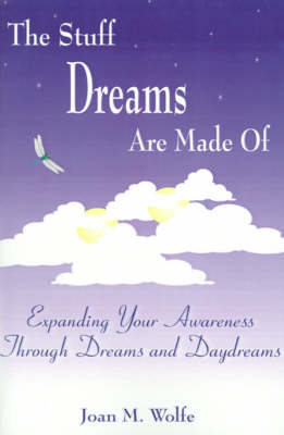 The Stuff Dreams Are Made of: Expanding Your Awareness Through Dreams and Daydreams