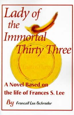 Lady of the Immortal Thirty Three: A Novel Based on the Life of Frances S. Lee