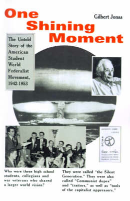 One Shining Moment: A History of the Student Federalist Movement in the United States, 1942-53