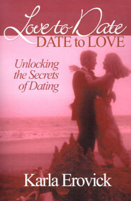 Love to Date-Date to Love: Unlocking the Secrets of Dating