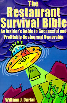 The Restaurant Survival Bible: An Insider's Guide to Successful and Profitable Restaurant Ownership