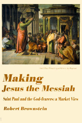 Making Jesus the Messiah: Saint Paul and the God-Fearers: A Market View