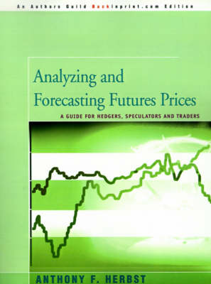 Analyzing and Forecasting Futures Prices: A Guide for Hedgers, Speculators, and Traders