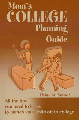 Mom's College Planning Guide: All the Tips You Need to Know to Launch Your Child Off to College