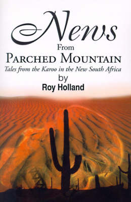News from Parched Mountain: Tales from the Karoo in the New South Africa