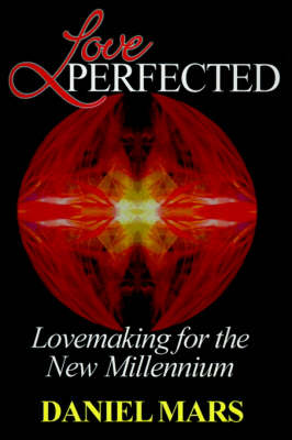 Love Perfected: Lovemaking for the New Millennium