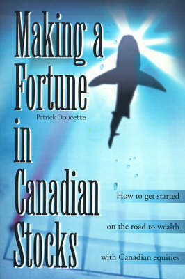 Making a Fortune in Canadian Stocks: How to Get Started on the Road to Wealth with Canadian Equities