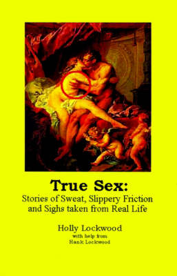True Sex: Stories of Sweat, Slippery Friction and Sighs from Real Life