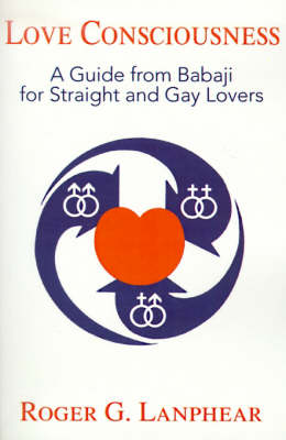 Love Consciousness: A Guide from Babaji for Straight and Gay Lovers