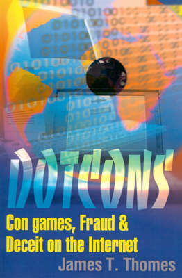 Dotcons: Con Games, Fraud, and Deceit on the Internet